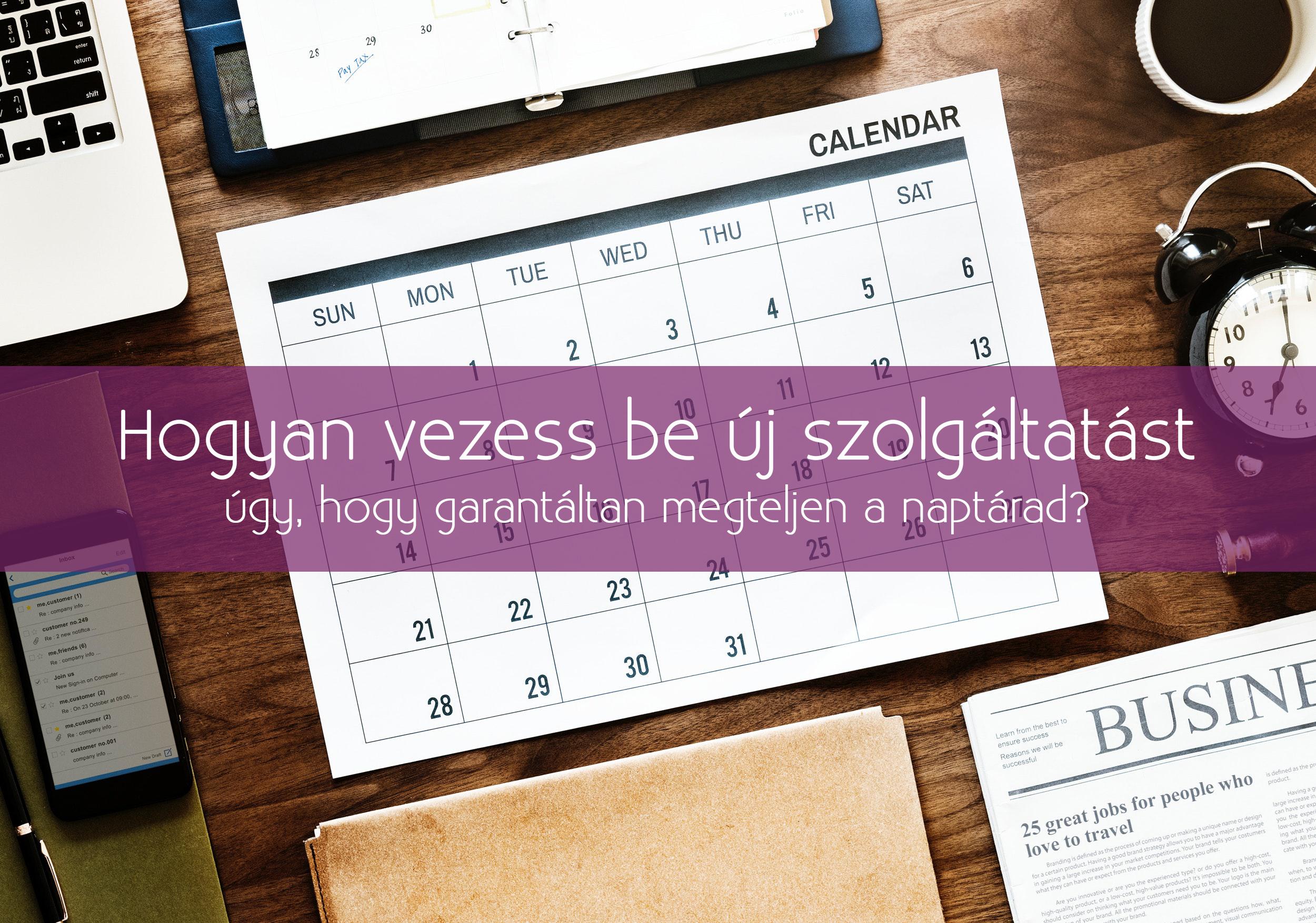 Hogyan vezess be új szolgáltatást úgy, hogy garantáltan megteljen a naptárad?