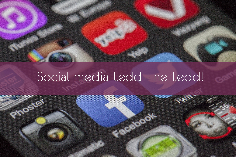 Social media tedd – ne tedd!