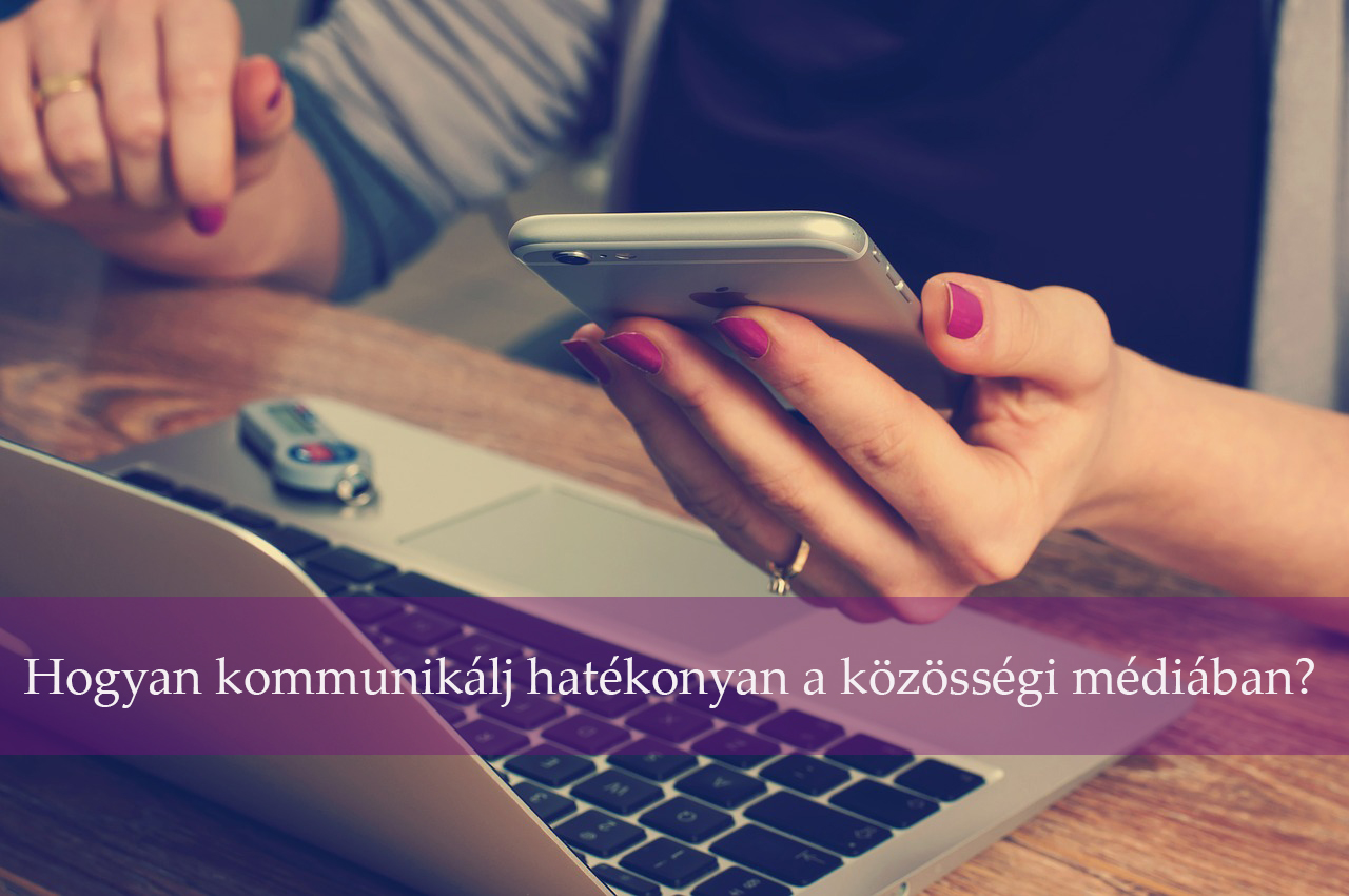 Hogyan kommunikálj hatékonyan a közösségi médiában?
