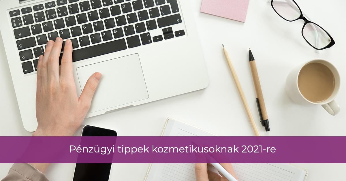 Pénzügyi tippek kozmetikusoknak 2021-re